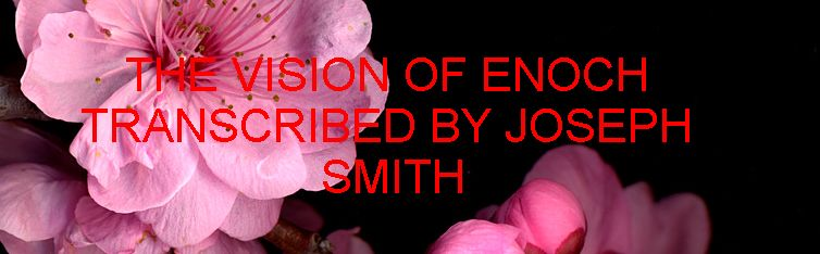 THE VISION OF ENOCH TRANSCRIBED BY JOSEPH SMITH - REJECTED SCRIPTURES